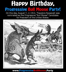 Happy-Birthday-Progressive-Bull-Moose-Party_Theodore-Roosevelt_Johnny-Welch